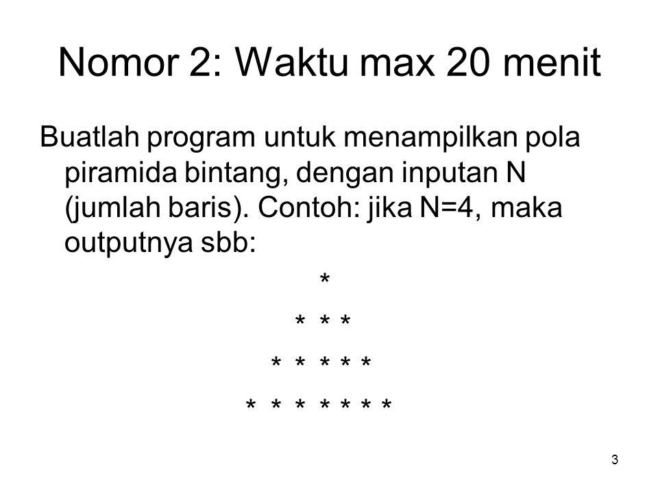 3 Nomor 2: Waktu max 20 menit Buatlah program untuk menampilkan pola piramida bintang, dengan inputan N (jumlah baris). Contoh: jika N=4, maka outputn