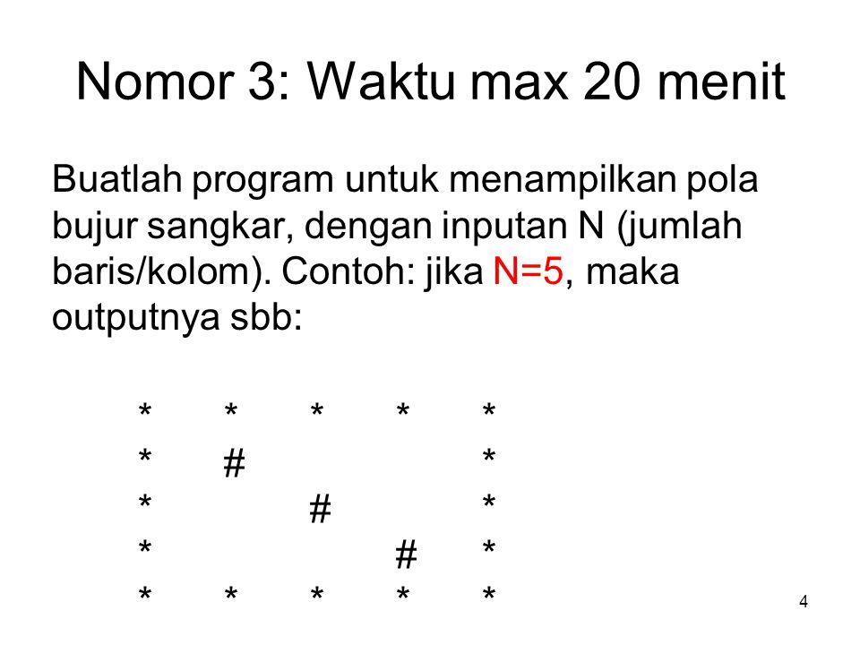 Nomor 3: Waktu max 20 menit Buatlah program untuk menampilkan pola bujur sangkar, dengan inputan N (jumlah baris/kolom). Contoh: jika N=5, maka output