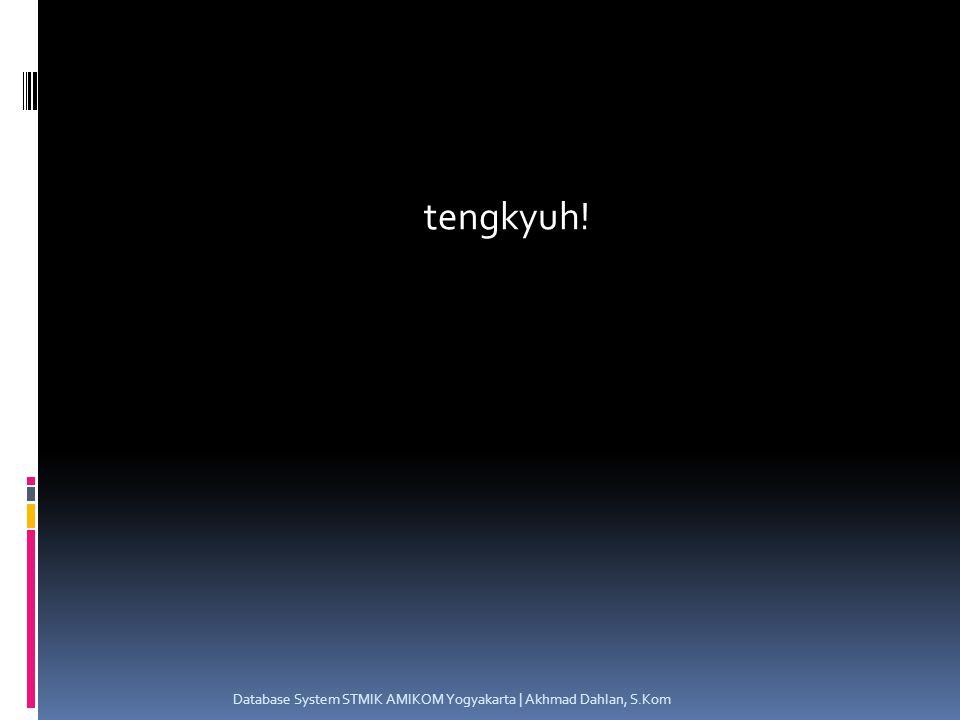 tengkyuh! Database System STMIK AMIKOM Yogyakarta | Akhmad Dahlan, S.Kom