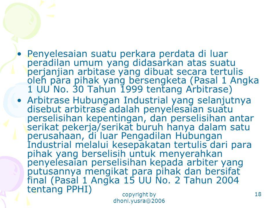 copyright by dhoni.yusra@2006 18 Penyelesaian suatu perkara perdata di luar peradilan umum yang didasarkan atas suatu perjanjian arbitase yang dibuat
