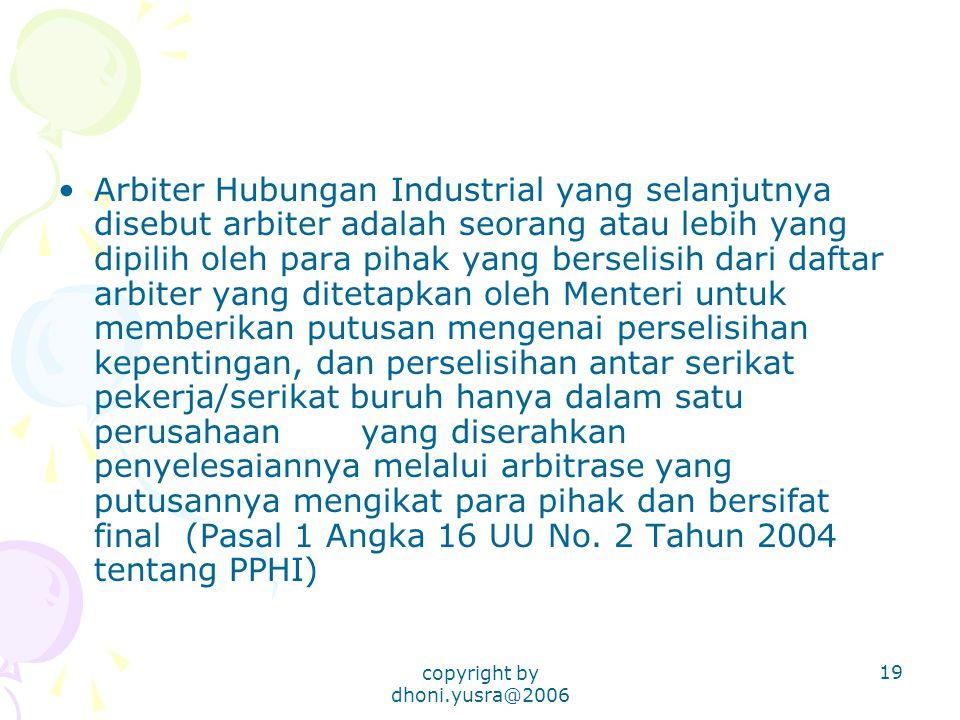 copyright by dhoni.yusra@2006 19 Arbiter Hubungan Industrial yang selanjutnya disebut arbiter adalah seorang atau lebih yang dipilih oleh para pihak y
