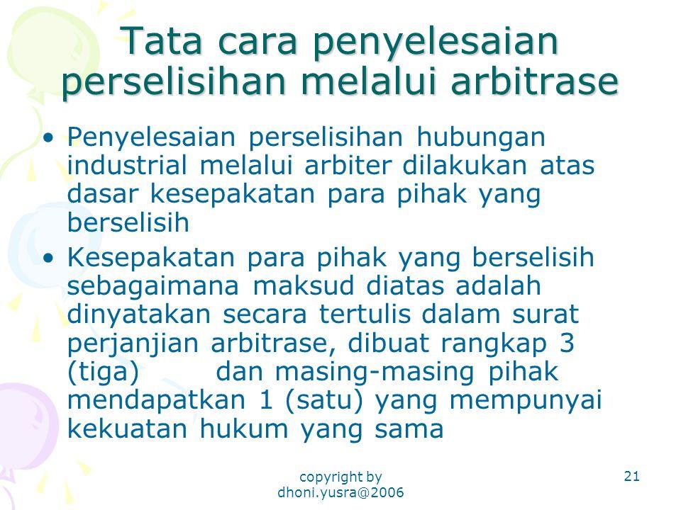 copyright by dhoni.yusra@2006 21 Tata cara penyelesaian perselisihan melalui arbitrase Penyelesaian perselisihan hubungan industrial melalui arbiter d