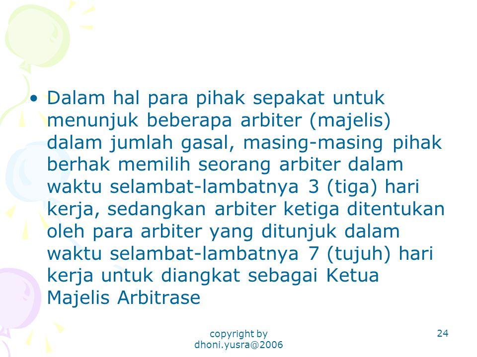 copyright by dhoni.yusra@2006 24 Dalam hal para pihak sepakat untuk menunjuk beberapa arbiter (majelis) dalam jumlah gasal, masing-masing pihak berhak
