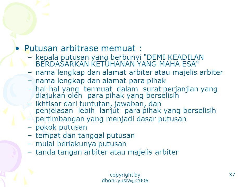 copyright by dhoni.yusra@2006 37 Putusan arbitrase memuat : –kepala putusan yang berbunyi
