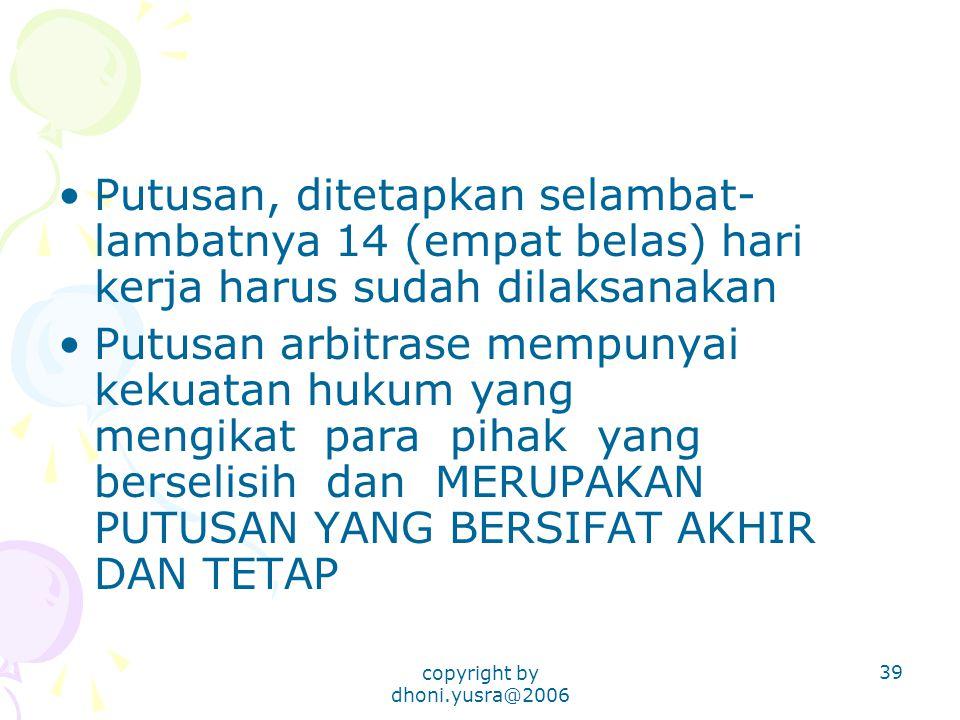 copyright by dhoni.yusra@2006 39 Putusan, ditetapkan selambat- lambatnya 14 (empat belas) hari kerja harus sudah dilaksanakan Putusan arbitrase mempun