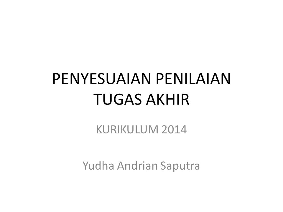 PENYESUAIAN PENILAIAN TUGAS AKHIR KURIKULUM 2014 Yudha Andrian Saputra