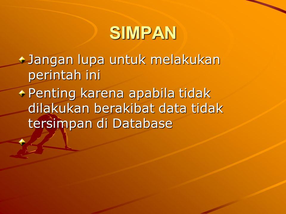 SIMPAN Jangan lupa untuk melakukan perintah ini Penting karena apabila tidak dilakukan berakibat data tidak tersimpan di Database