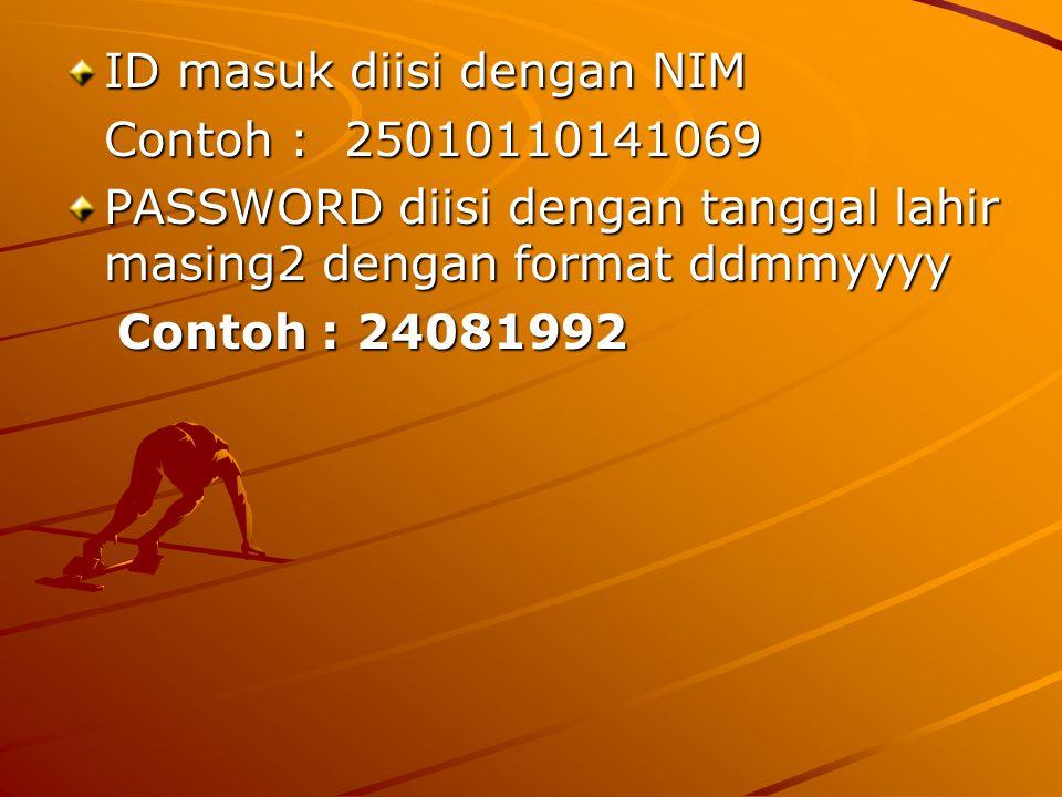 ID masuk diisi dengan NIM Contoh : 25010110141069 PASSWORD diisi dengan tanggal lahir masing2 dengan format ddmmyyyy Contoh : 24081992