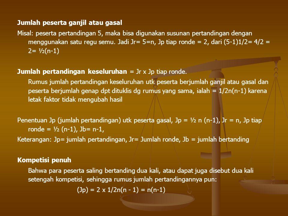 Jumlah peserta ganjil atau gasal Misal: peserta pertandingan 5, maka bisa digunakan susunan pertandingan dengan menggunakan satu regu semu. Jadi Jr= 5