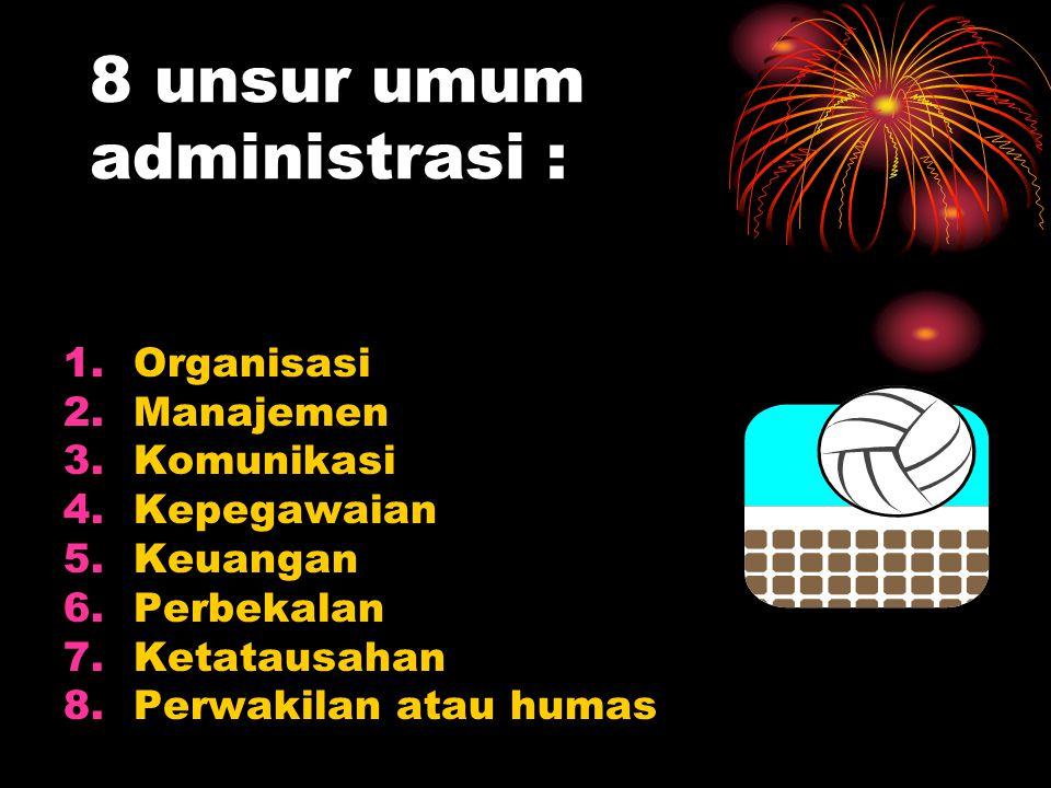 8 unsur umum administrasi : 1.Organisasi 2.Manajemen 3.Komunikasi 4.Kepegawaian 5.Keuangan 6.Perbekalan 7.Ketatausahan 8.Perwakilan atau humas