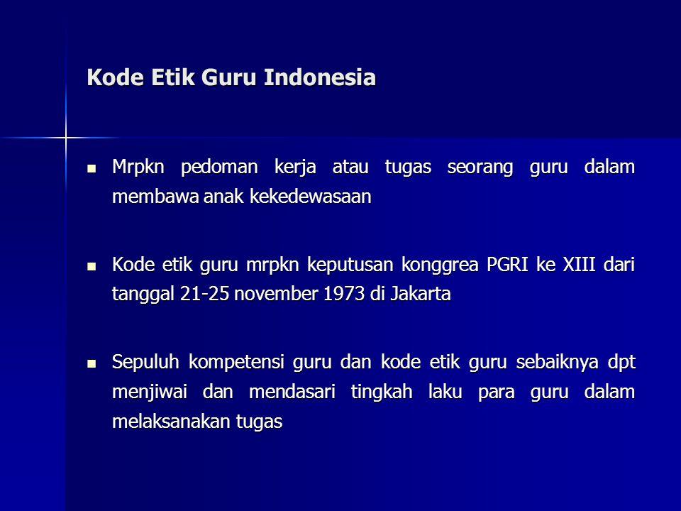 Kode Etik Guru Indonesia Mrpkn pedoman kerja atau tugas seorang guru dalam membawa anak kekedewasaan Mrpkn pedoman kerja atau tugas seorang guru dalam
