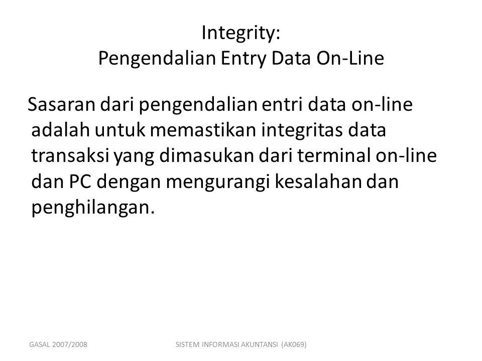 GASAL 2007/2008SISTEM INFORMASI AKUNTANSI (AK069) Integrity: Pengendalian Entry Data On-Line Sasaran dari pengendalian entri data on-line adalah untuk
