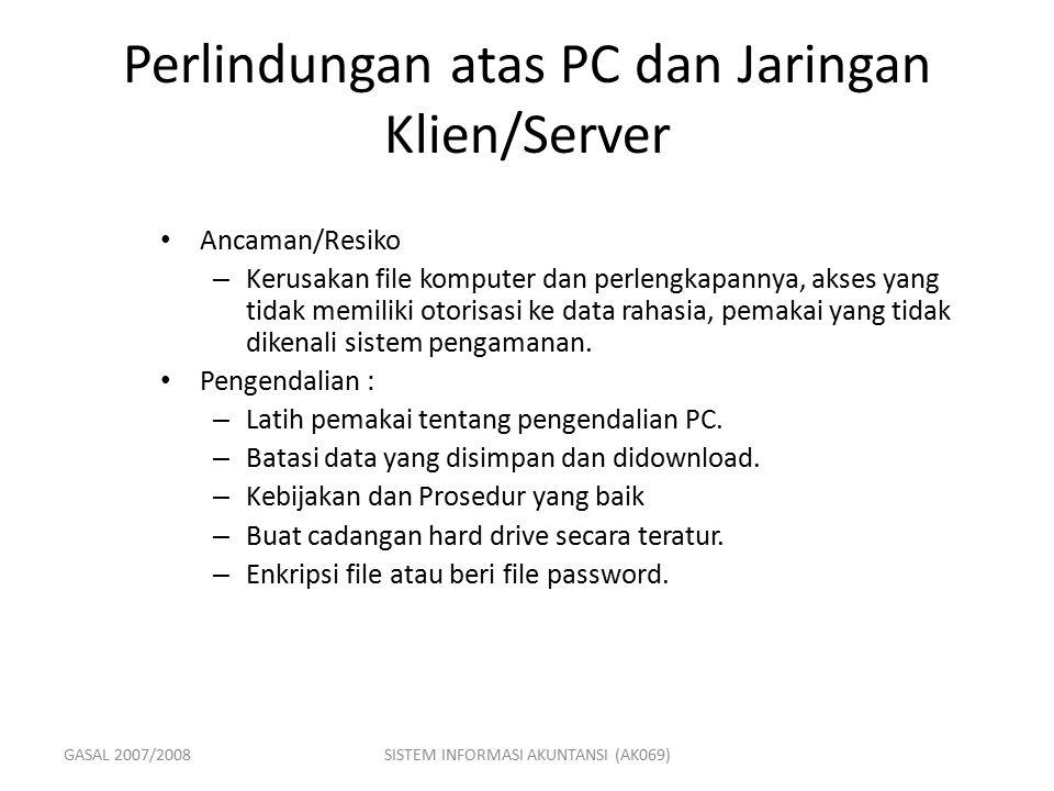 GASAL 2007/2008SISTEM INFORMASI AKUNTANSI (AK069) Perlindungan atas PC dan Jaringan Klien/Server Ancaman/Resiko – Kerusakan file komputer dan perlengk
