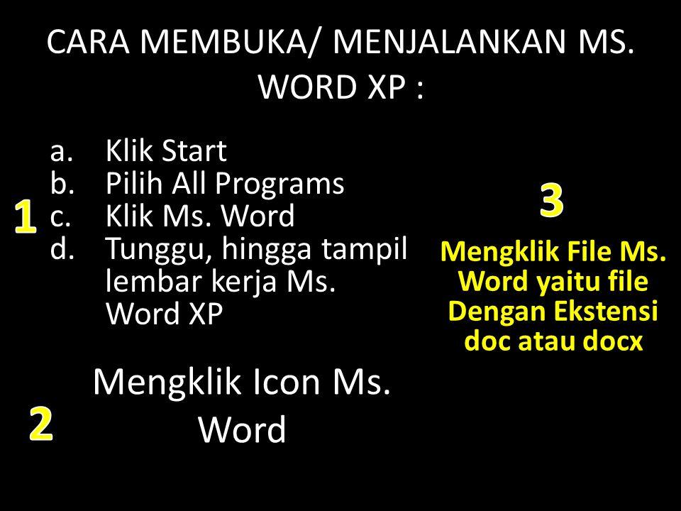 CARA MEMBUKA/ MENJALANKAN MS. WORD XP : a.Klik Start b.Pilih All Programs c.Klik Ms. Word d.Tunggu, hingga tampil lembar kerja Ms. Word XP Mengklik Ic