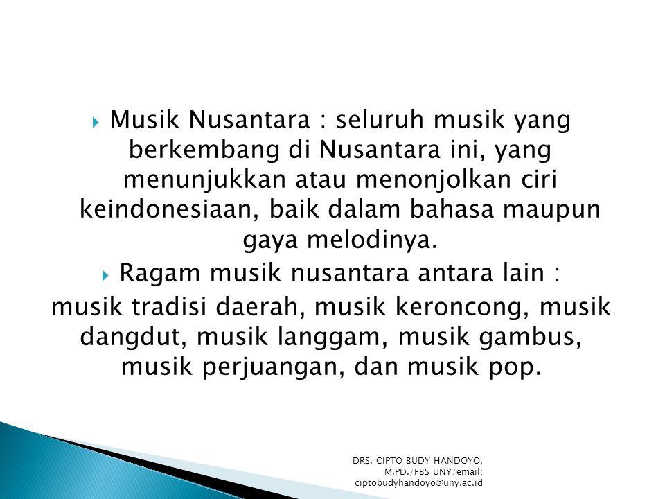  Musik Nusantara : seluruh musik yang berkembang di Nusantara ini, yang menunjukkan atau menonjolkan ciri keindonesiaan, baik dalam bahasa maupun gay