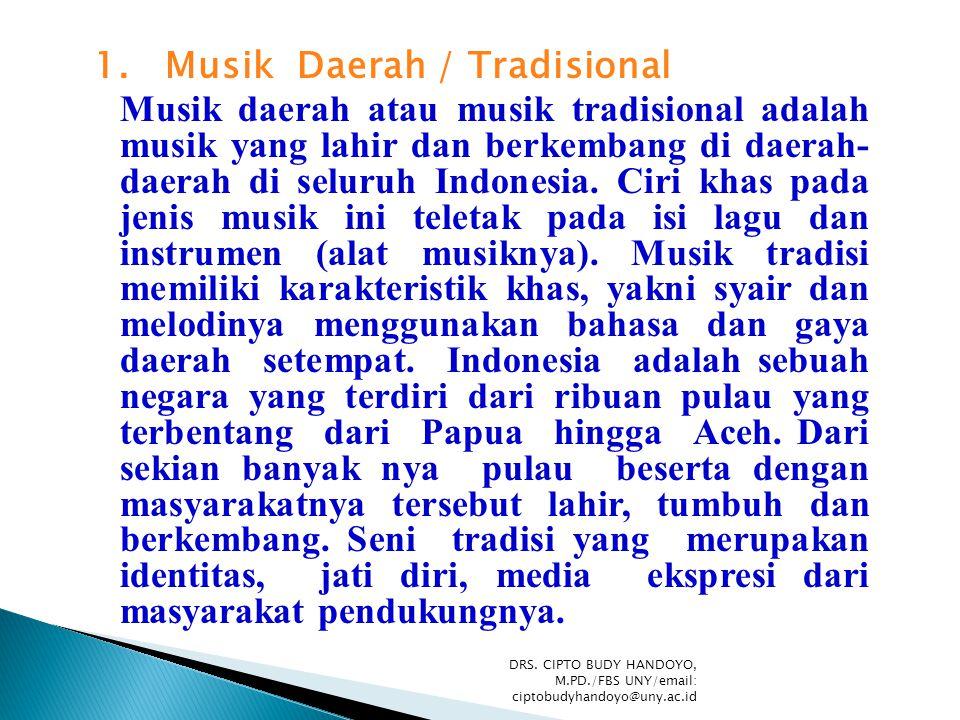 1. Musik Daerah / Tradisional Musik daerah atau musik tradisional adalah musik yang lahir dan berkembang di daerah- daerah di seluruh Indonesia. Ciri
