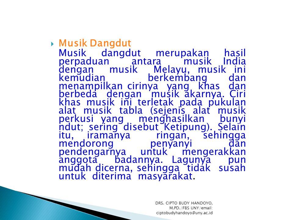  Musik Dangdut Musik dangdut merupakan hasil perpaduan antara musik India dengan musik Melayu, musik ini kemudian berkembang dan menampilkan cirinya