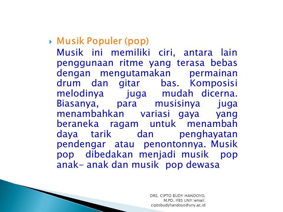  Musik Populer (pop) Musik ini memiliki ciri, antara lain penggunaan ritme yang terasa bebas dengan mengutamakan permainan drum dan gitar bas. Kompos