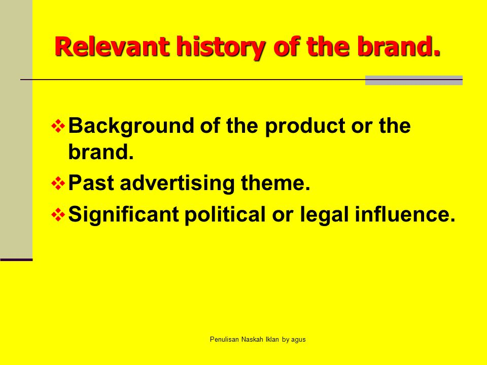 Penulisan Naskah Iklan by agus Relevant history of the brand.  Background of the product or the brand.  Past advertising theme.  Significant politi