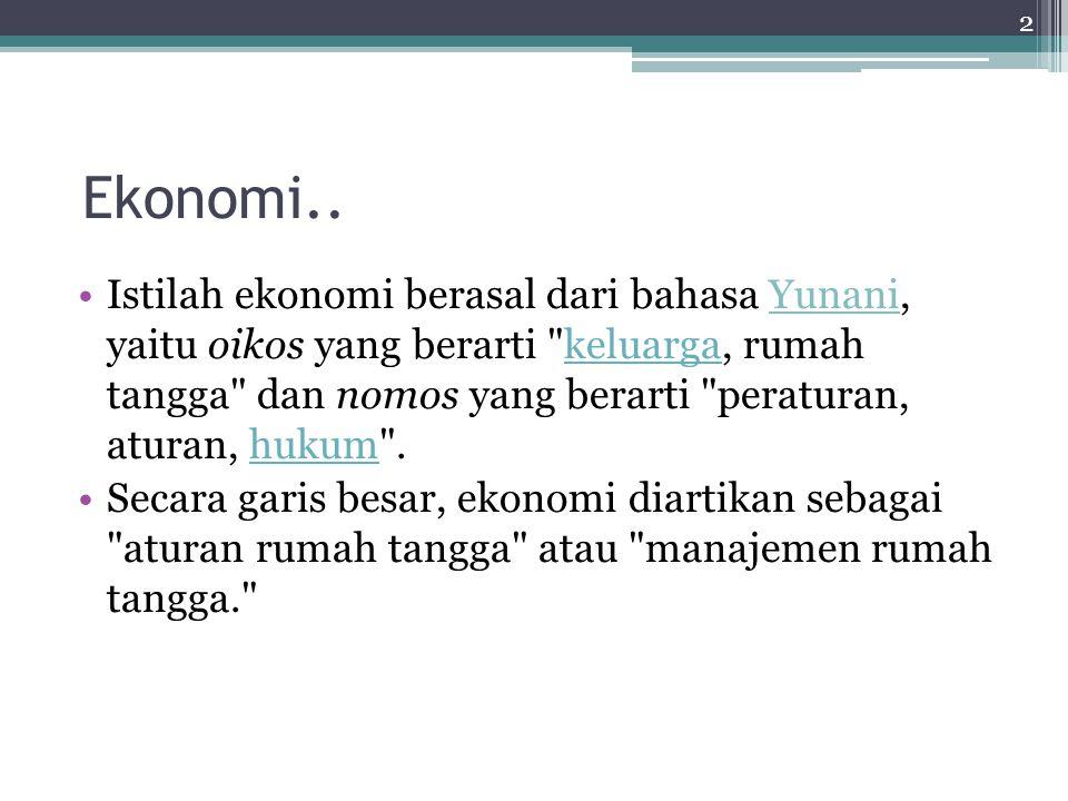 Ekonomi.. Istilah ekonomi berasal dari bahasa Yunani, yaitu oikos yang berarti
