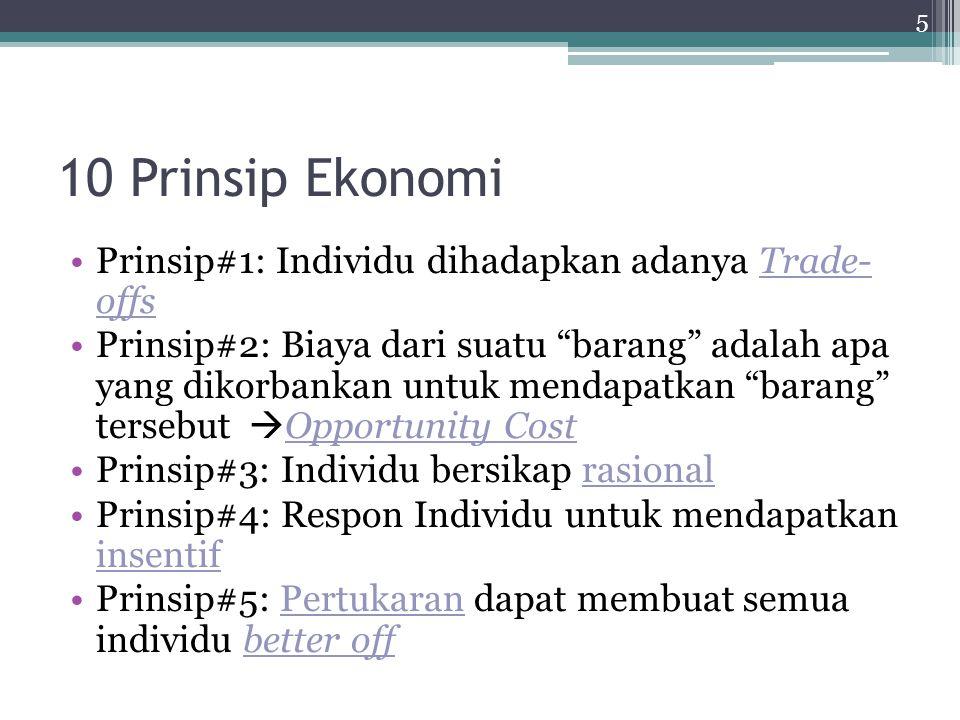 """10 Prinsip Ekonomi Prinsip#1: Individu dihadapkan adanya Trade- offs Prinsip#2: Biaya dari suatu """"barang"""" adalah apa yang dikorbankan untuk mendapatka"""