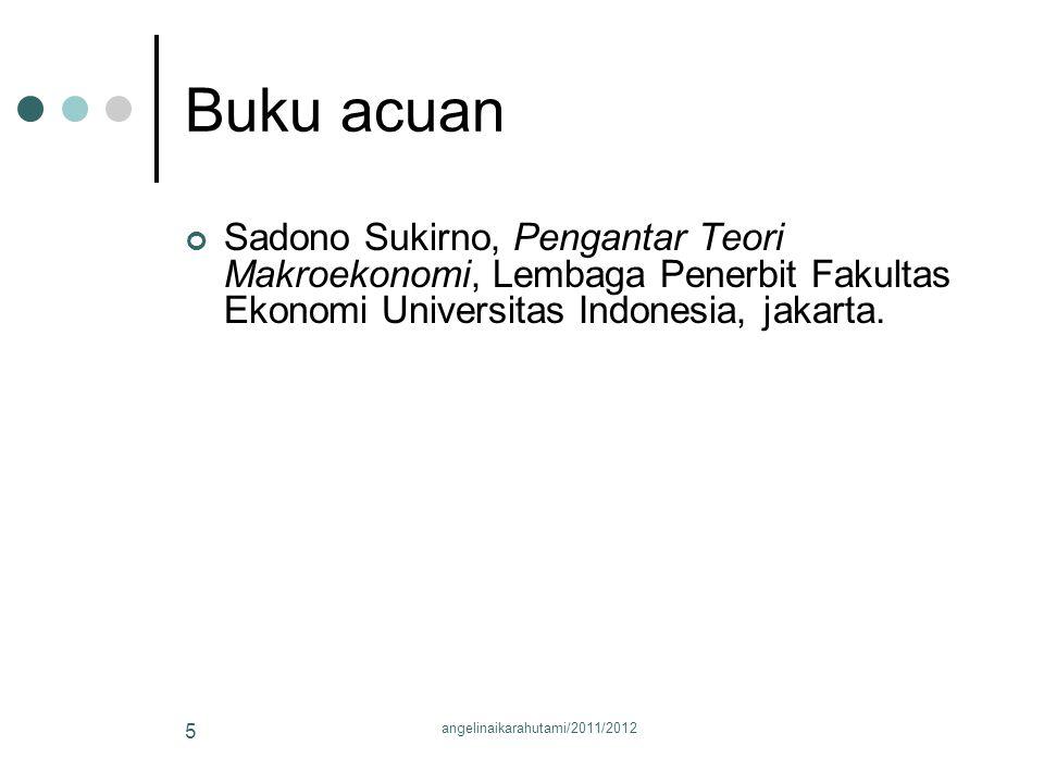 Buku acuan Sadono Sukirno, Pengantar Teori Makroekonomi, Lembaga Penerbit Fakultas Ekonomi Universitas Indonesia, jakarta. 5 angelinaikarahutami/2011/
