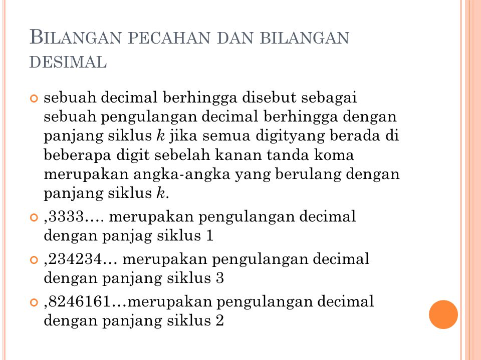 B ILANGAN PECAHAN DAN BILANGAN DESIMAL sebuah decimal berhingga disebut sebagai sebuah pengulangan decimal berhingga dengan panjang siklus k jika semu