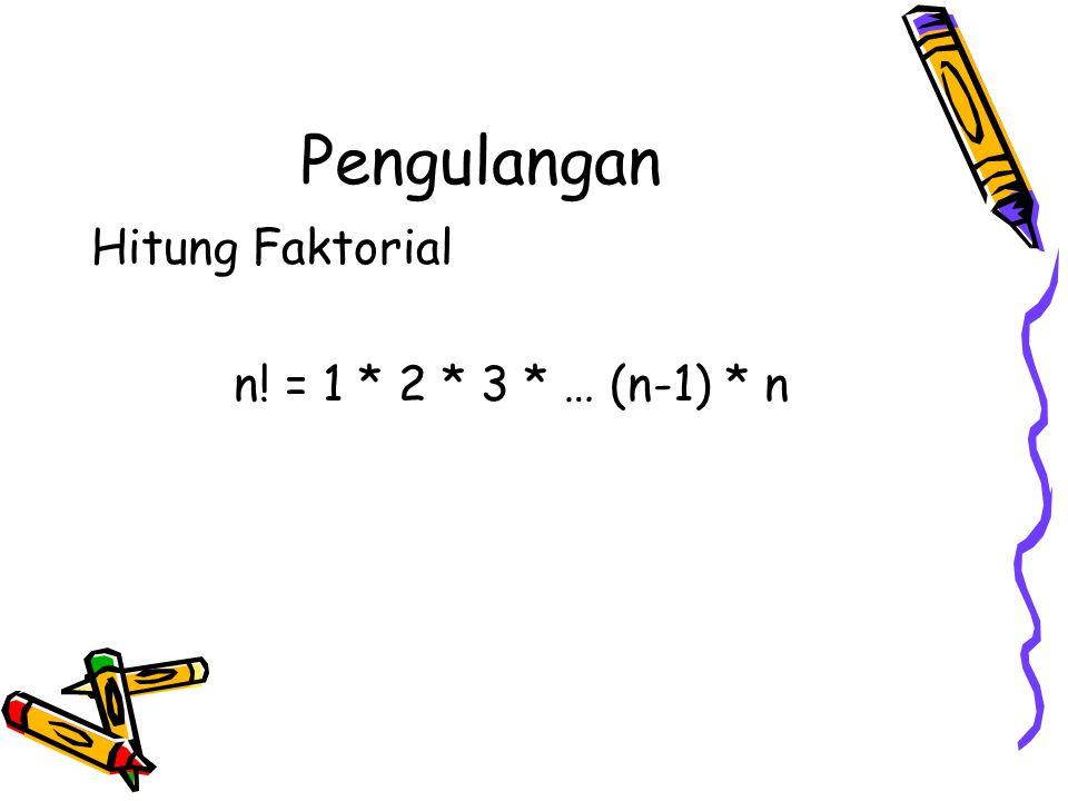Hitung Faktorial n! = 1 * 2 * 3 * … (n-1) * n