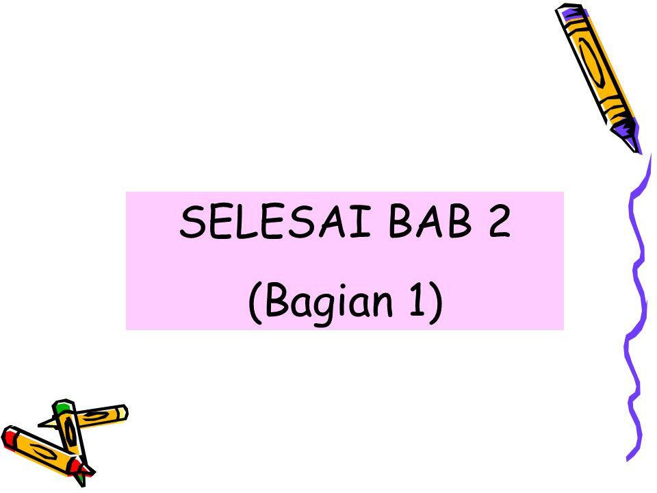 SELESAI BAB 2 (Bagian 1)