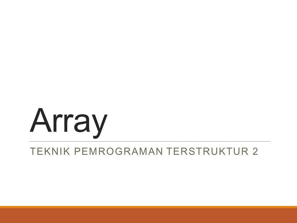 Array TEKNIK PEMROGRAMAN TERSTRUKTUR 2