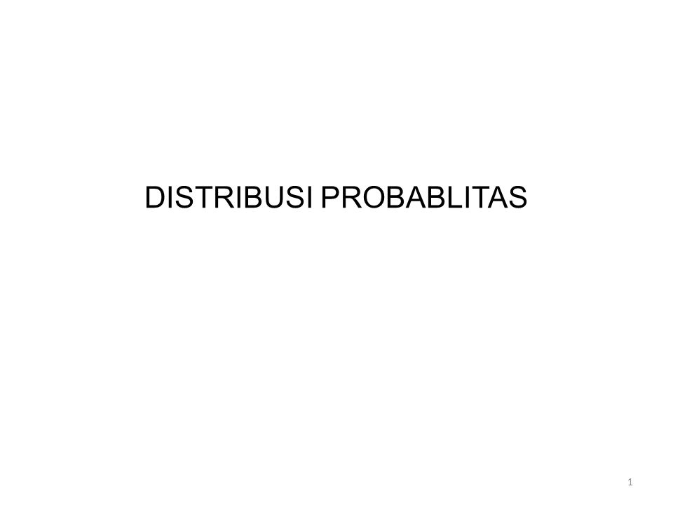 DISTRIBUSI PROBABLITAS 1