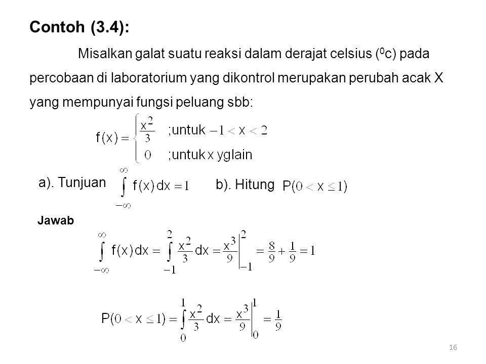 Contoh (3.4): Misalkan galat suatu reaksi dalam derajat celsius ( 0 c) pada percobaan di laboratorium yang dikontrol merupakan perubah acak X yang mempunyai fungsi peluang sbb: a).
