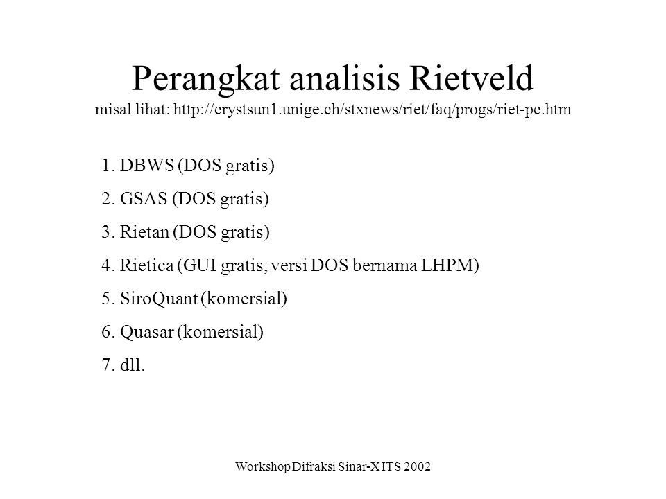 Workshop Difraksi Sinar-X ITS 2002 Perangkat analisis Rietveld misal lihat: http://crystsun1.unige.ch/stxnews/riet/faq/progs/riet-pc.htm 1. DBWS (DOS