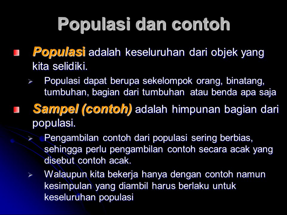 Populasi dan contoh Populasi adalah keseluruhan dari objek yang kita selidiki.  Populasi dapat berupa sekelompok orang, binatang, tumbuhan, bagian da