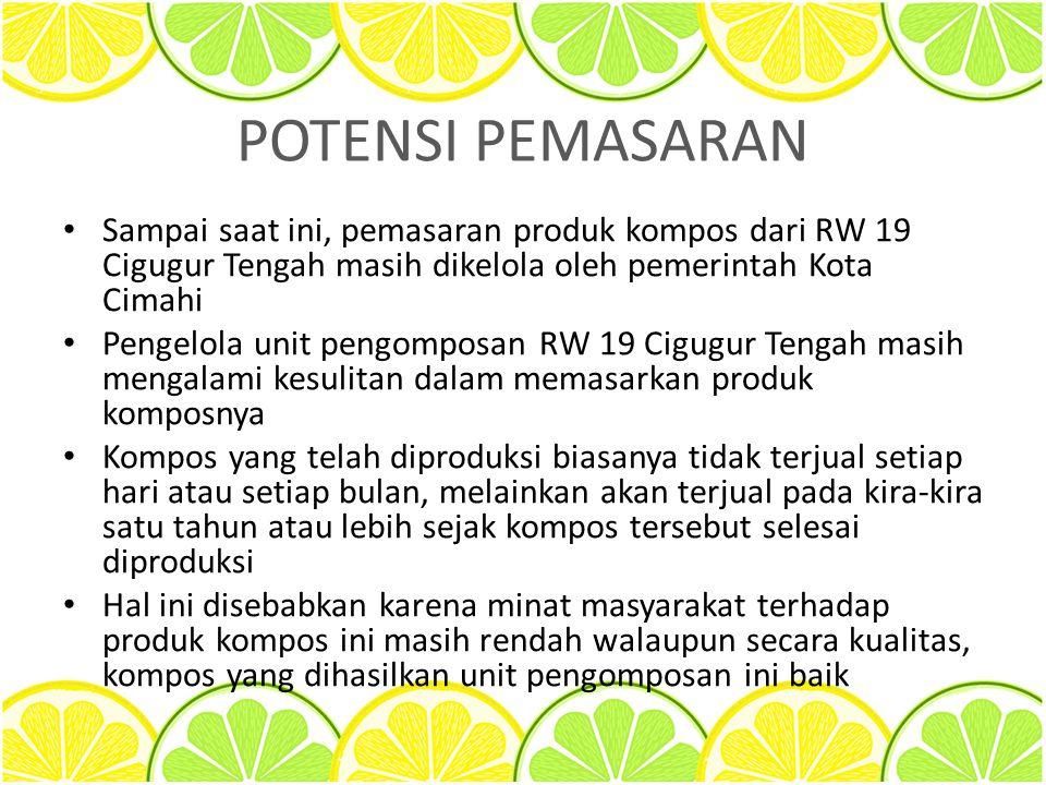 POTENSI PEMASARAN Sampai saat ini, pemasaran produk kompos dari RW 19 Cigugur Tengah masih dikelola oleh pemerintah Kota Cimahi Pengelola unit pengomp
