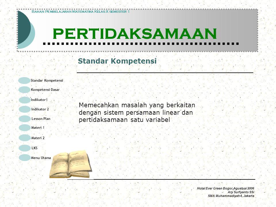 Hotel Ever Green Bogor,Agustusi 2006 Ary Surfyanto SSi SMA Muhammadiyah 4, Jakarta Jawabannya Modul Pembelajaran Matematika Kelas X semester 1 PERTIDAKSAMAAN Modul Pembelajaran Matematika Kelas X semester 1 PERTIDAKSAMAAN Bahan Pembelajaran Matematika Kelas X semester 1 PERTIDAKSAMAAN SALAH Kembali ke soal Standar Kompetensi Kompetensi Dasar Indikator1 Lesson Plan Materi 1 LKS Menu Utama Materi 2 Indikator 2
