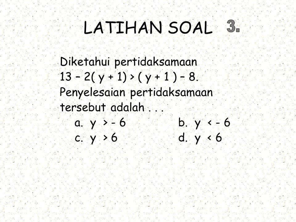 LATIHAN SOAL Diketahui pertidaksamaan 13 – 2( y + 1) > ( y + 1 ) – 8.