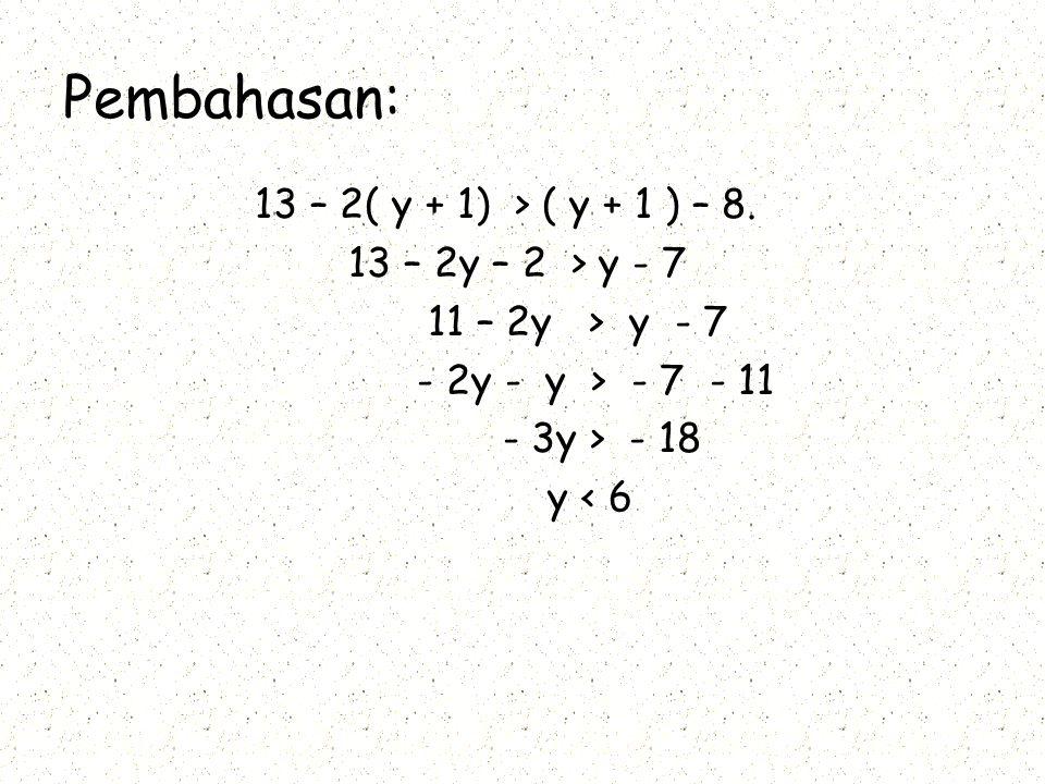 Pembahasan: 13 – 2( y + 1) > ( y + 1 ) – 8.