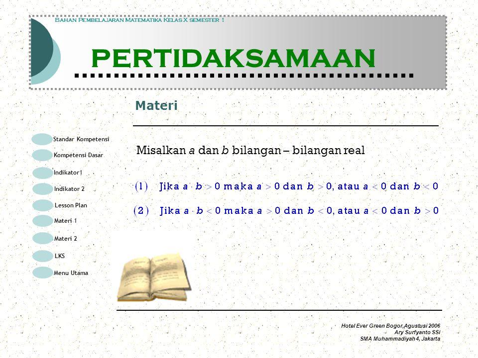Hotel Ever Green Bogor,Agustusi 2006 Ary Surfyanto SSi SMA Muhammadiyah 4, Jakarta Penyelesaian 1 Modul Pembelajaran Matematika Kelas X semester 1 PERTIDAKSAMAAN Modul Pembelajaran Matematika Kelas X semester 1 PERTIDAKSAMAAN Bahan Pembelajaran Matematika Kelas X semester 1 PERTIDAKSAMAAN faktortanda negatifpositif negatif positif negatifpositif 22 1 Himpunan penyelesaian Standar Kompetensi Kompetensi Dasar Indikator1 Lesson Plan Materi 1 LKS Menu Utama Materi 2 Indikator 2
