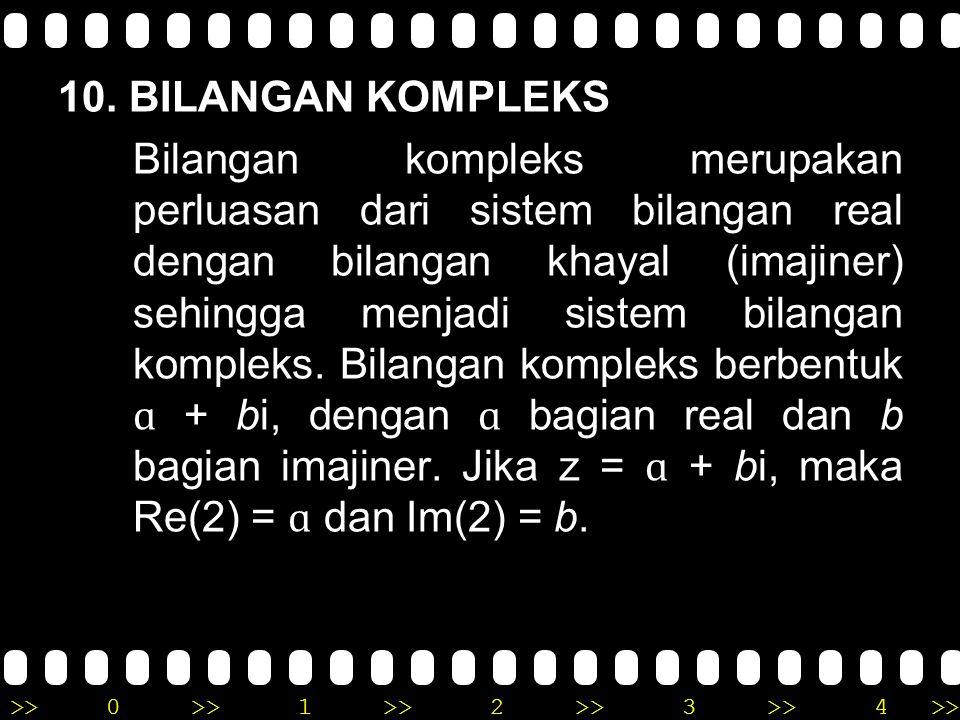 >>0 >>1 >> 2 >> 3 >> 4 >> 9. BILANGAN IMAJINER Bilangan imajiner adalah bilangan yang bersifat jika bilangan tersebut dikalikan dengan bilangan itu se