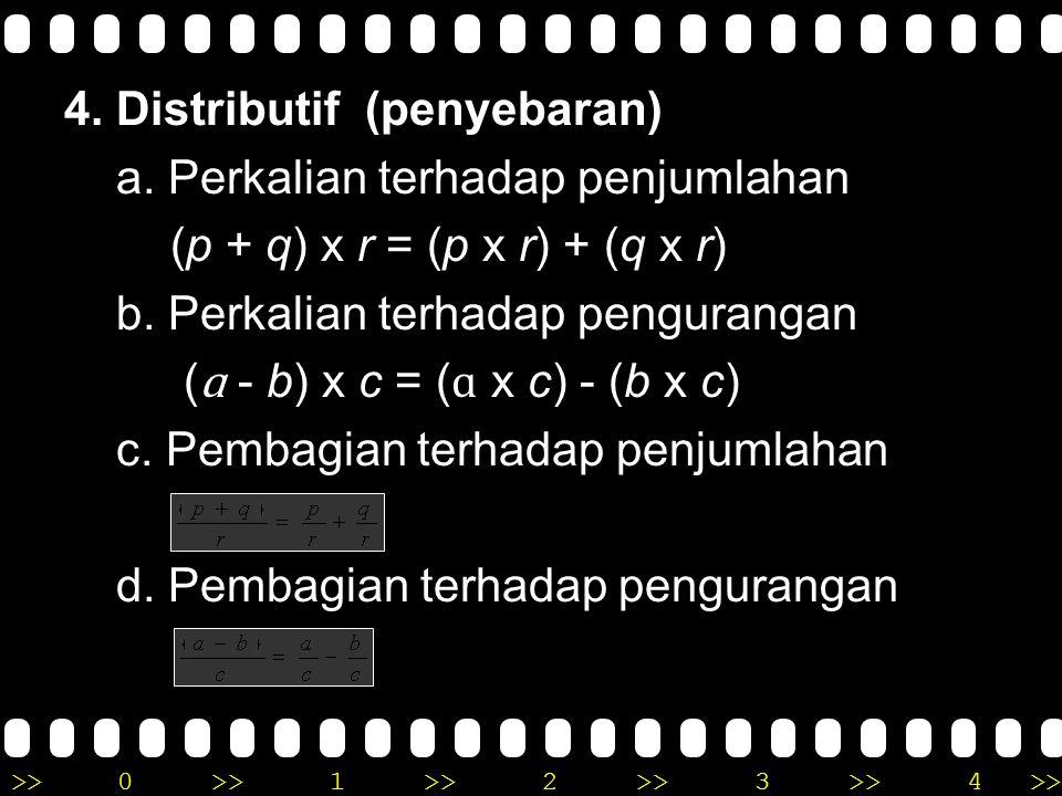 >>0 >>1 >> 2 >> 3 >> 4 >> 2. Komutatif (pertukaran) a. ɑ + b = b + ɑ (pada penjumlahan) b. ɑ x b = b x ɑ (pada perkalian) 3. Asosiatif (pengelompokan)