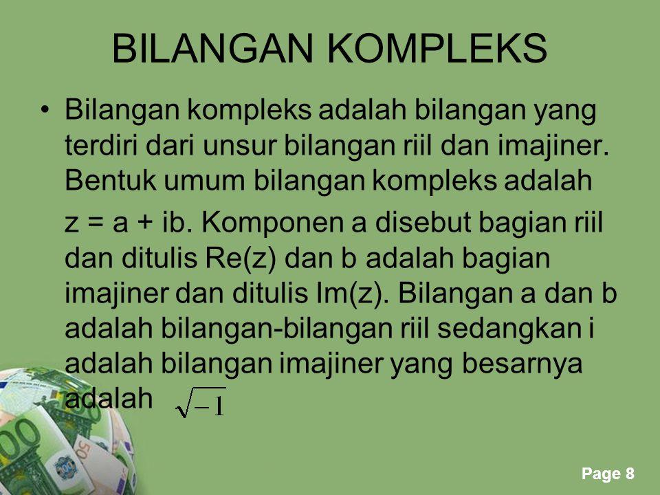 Powerpoint Templates Page 8 BILANGAN KOMPLEKS Bilangan kompleks adalah bilangan yang terdiri dari unsur bilangan riil dan imajiner. Bentuk umum bilang