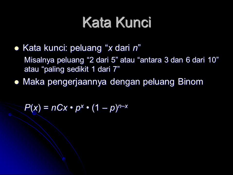 """Kata Kunci Kata kunci: peluang """"x dari n"""" Kata kunci: peluang """"x dari n"""" Misalnya peluang """"2 dari 5"""" atau """"antara 3 dan 6 dari 10"""" atau """"paling sediki"""