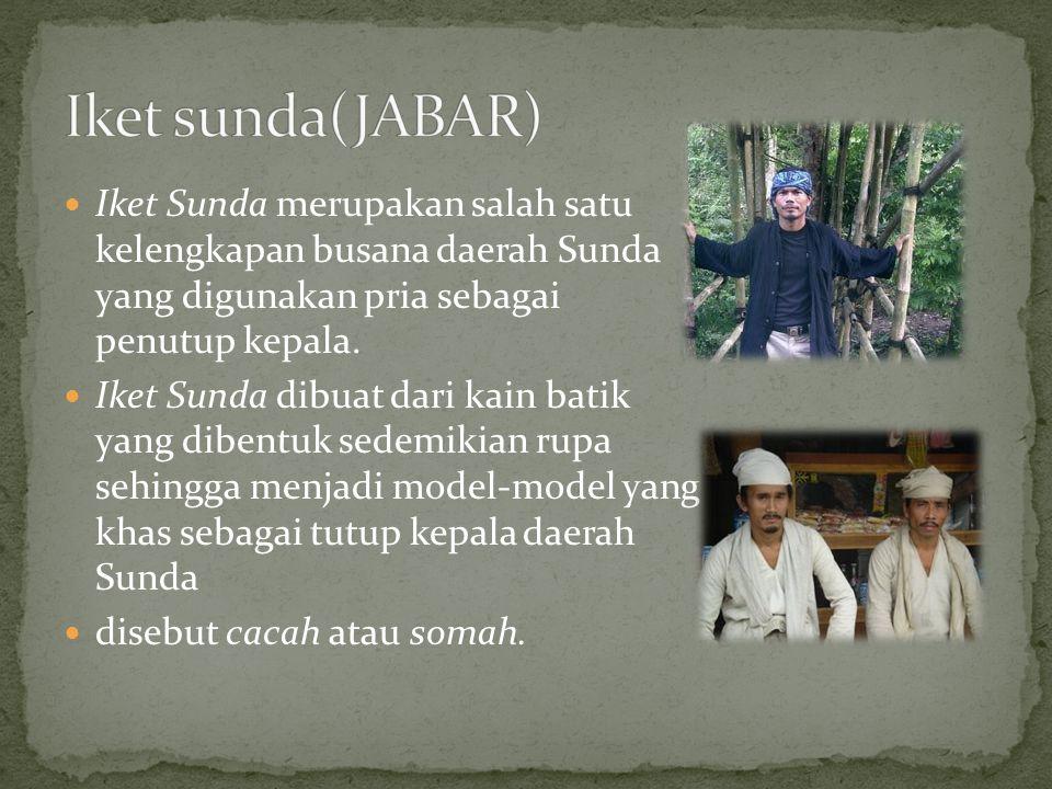 Iket Sunda merupakan salah satu kelengkapan busana daerah Sunda yang digunakan pria sebagai penutup kepala.