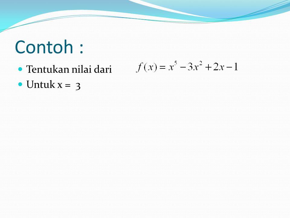 Contoh : Tentukan nilai dari Untuk x = 3