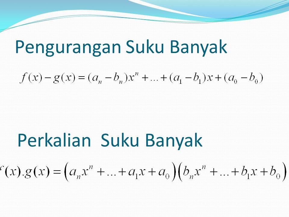 Kesamaan Dua Suku Banyak Suku banyak f(x) sama dengan g(x) jika :
