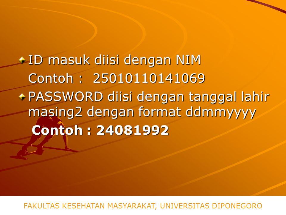 ID masuk diisi dengan NIM Contoh : 25010110141069 PASSWORD diisi dengan tanggal lahir masing2 dengan format ddmmyyyy Contoh : 24081992 FAKULTAS KESEHATAN MASYARAKAT, UNIVERSITAS DIPONEGORO