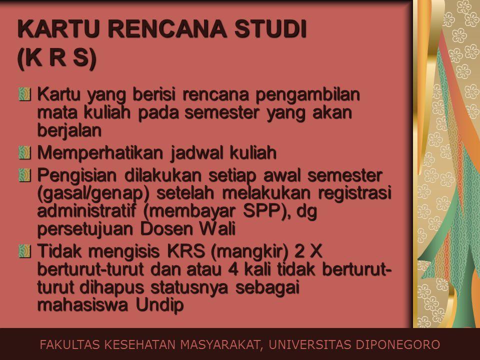 KARTU RENCANA STUDI (K R S) Kartu yang berisi rencana pengambilan mata kuliah pada semester yang akan berjalan Memperhatikan jadwal kuliah Pengisian d