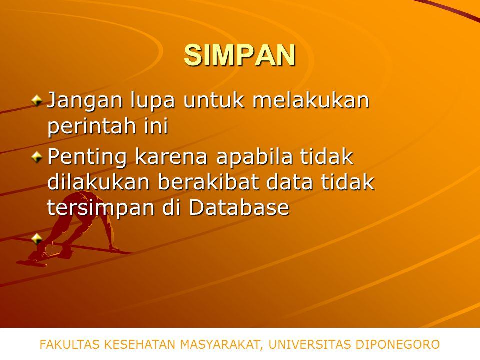 SIMPAN Jangan lupa untuk melakukan perintah ini Penting karena apabila tidak dilakukan berakibat data tidak tersimpan di Database FAKULTAS KESEHATAN MASYARAKAT, UNIVERSITAS DIPONEGORO