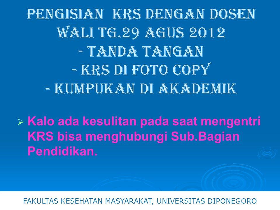 Pengisian krs dengan dosen wali tg.29 aGUS 2012 - Tanda tANGAN - krs di foto copy - kumpukan di akademik  Kalo ada kesulitan pada saat mengentri KRS bisa menghubungi Sub.Bagian Pendidikan.